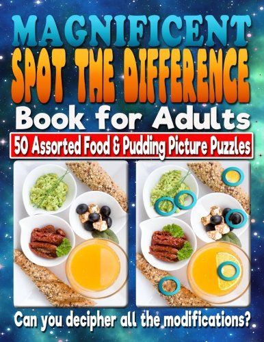Magnificent Spot the Difference Book for Adults: 50 Assorted Food & Pudding Picture Puzzles. Can You Decipher All the Modifications?: Picture puzzles in this book? Are You Sure??? (Volume 2)
