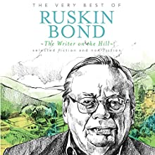 The Writer on the Hill: The Very Best of Ruskin Bond Audiobook by Ruskin Bond Narrated by Sagar Arya