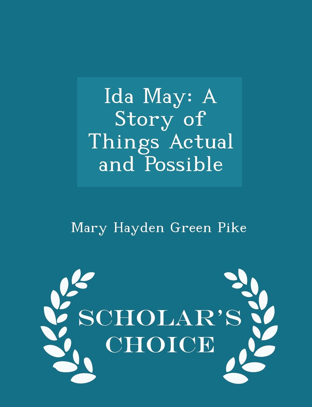 Ida May: A Story of Things Actual and Possible - Scholar's Choice Edition PDF