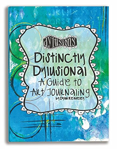 Ranger DYA45113 Distinctively Dylusional: A Guide to Art Journaling by Dyan Reaveley by Ranger