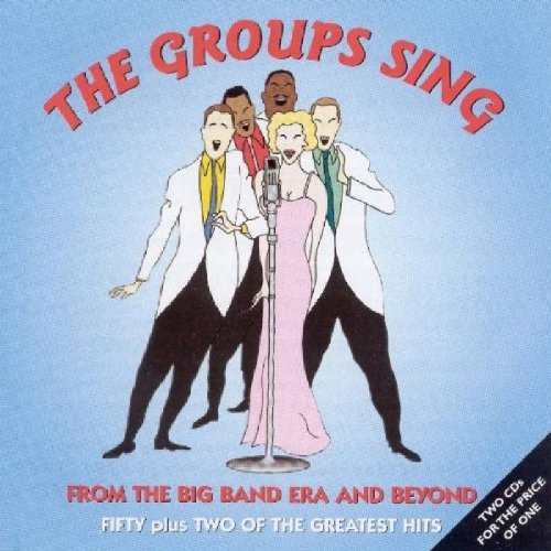 The Groups Sing - From The Big Band Era And Beyond - Fifty Plus Two Of The Greatest Hits [ORIGINAL RECORDINGS REMASTERED] 2CD SET