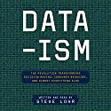 Data-ism: The Revolution Transforming Decision Making, Consumer Behavior, and Almost Everything Else Audiobook by Steve Lohr Narrated by Steve Lohr