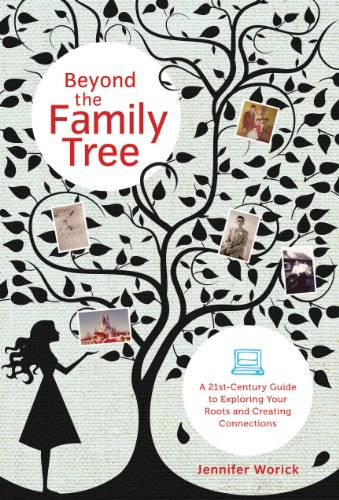 Beyond the Family Tree: A 21st-Century Guide to Exploring Your Roots and Creating Connections