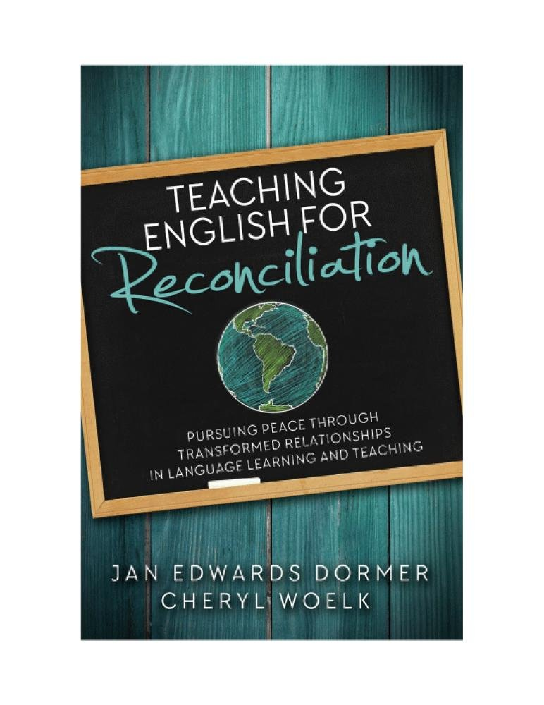 Teaching English For Reconciliation: Pursuing Peace through Transformed Relationships in Language Learning and Teaching