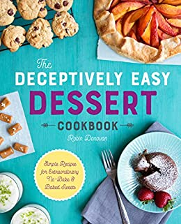 The deceptively easy dessert cookbook simple recipes for the deceptively easy dessert cookbook simple recipes for extraordinary no bake baked sweets forumfinder Gallery