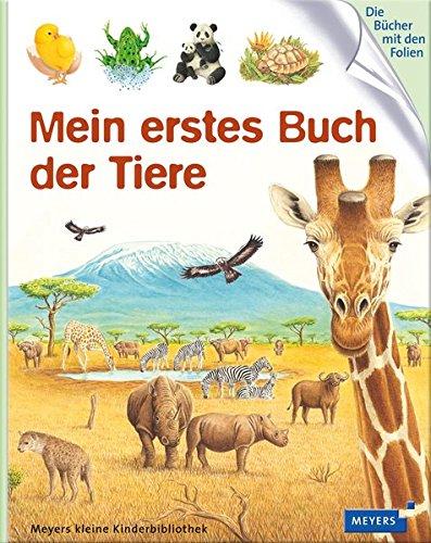 Mein erstes Buch der Tiere: Meyers kleine Kinderbibliothek (Meyers Kinderbibliothek - mein erstes...)