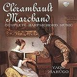 CLERAMBAULT & MARCHAND: Complete Harpsichord Music