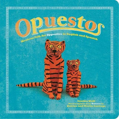 Opuestos: Mexican Folk Art Opposites in English and Spanish (First Concepts in Mexican Folk Art)