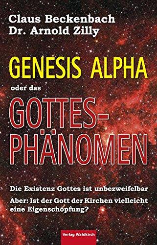 genesis-alpha-oder-das-gottesphnomen-die-existenz-gottes-ist-unbezweifelbar-aber-ist-der-gott-der-kirchen-vielleicht-eine-eigenschpfung