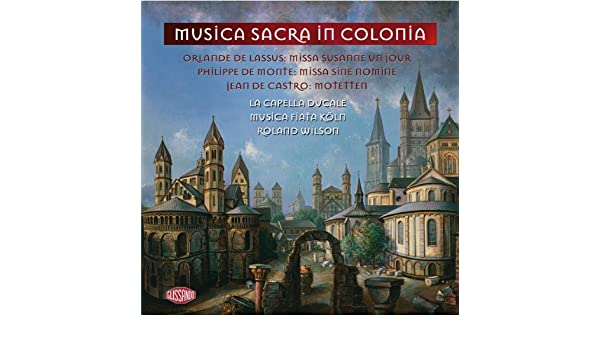 - Musica Sacra in Colonia by Lassus/De Monte/De Castro (1998-11-18) - Amazon.com Music
