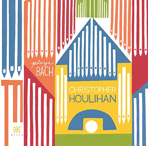 Christopher Houlihan Plays Bach Organ Works