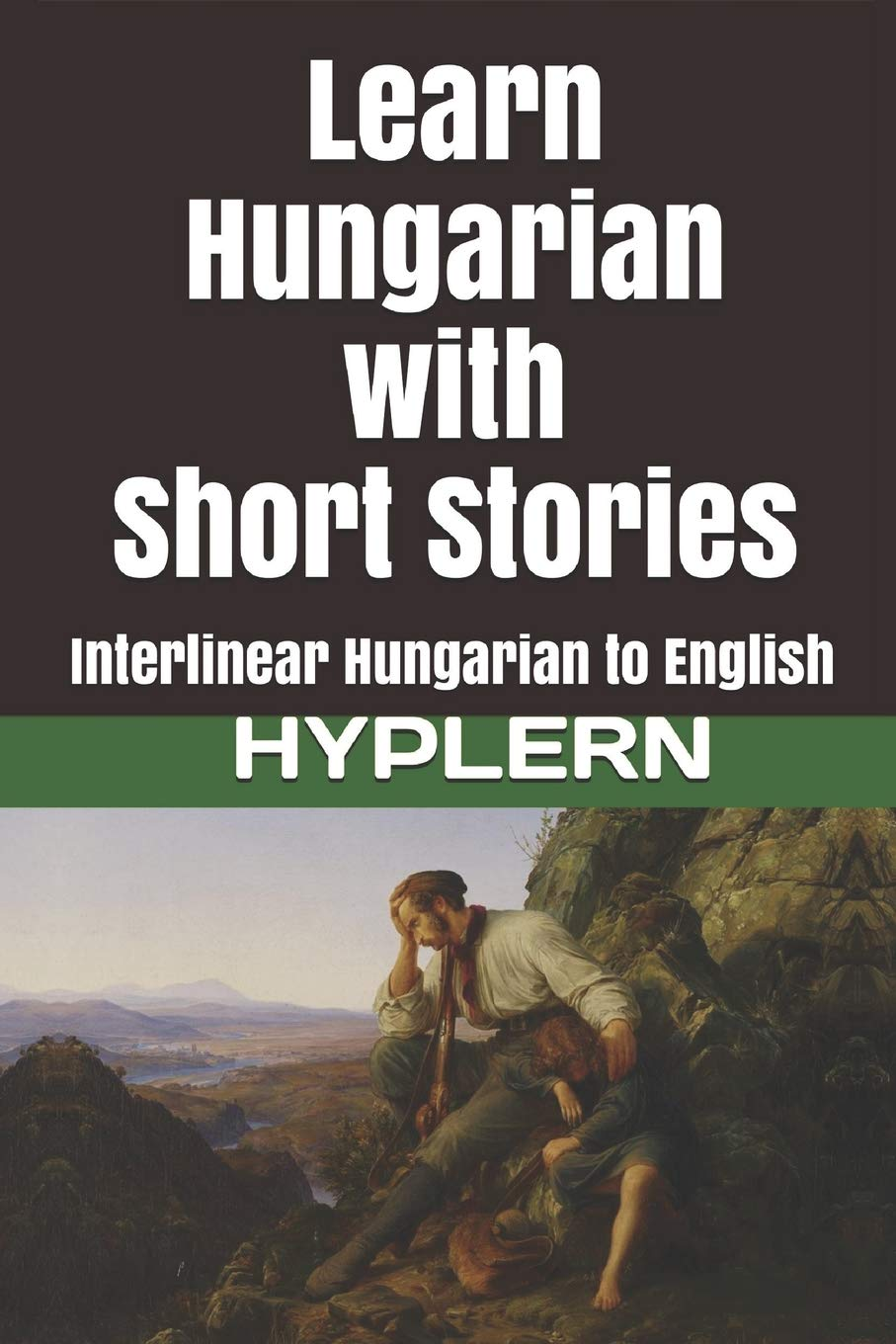 Learn Hungarian With Short Stories  Interlinear Hungarian To English  Learn Hungarian With Interlinear Stories For Beginners And Advanced Readers Band 3