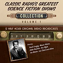 Classic Radio's Greatest Science Fiction Shows, Collection 1 Radio/TV Program by  Black Eye Entertainment Narrated by  Full Cast