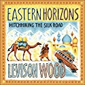Eastern Horizons: Hitchhiking the Silk Road Audiobook by Levison Wood Narrated by Barnaby Edwards