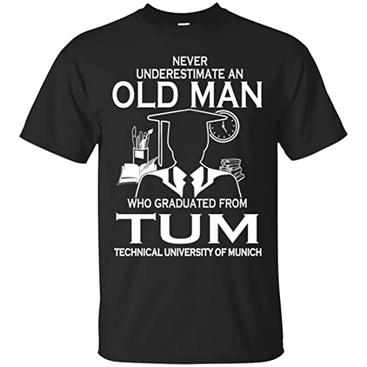 4ab586da9a79d2 Never Underestimate An Old Man Who Graduated From TUM Funny T Shirts T-Shirt  T