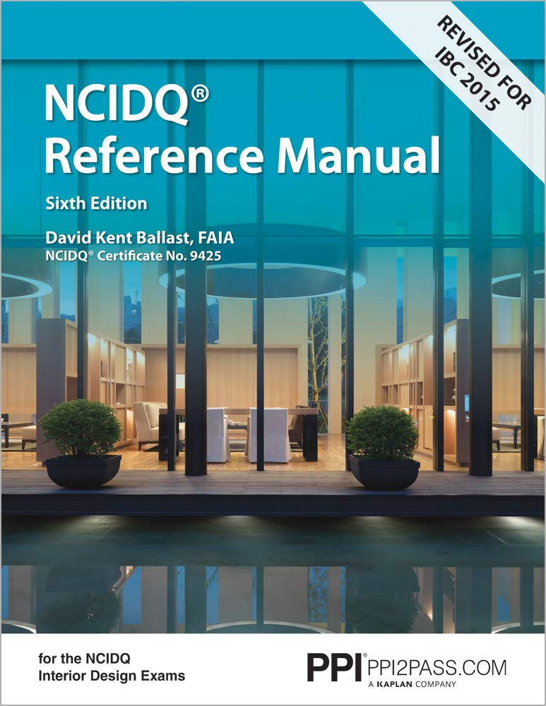 Interior Design Reference Manual: Everything You Need to Know to Pass the NCIDQ Exam, 6th Ed by PPI, A Kaplan Company