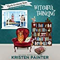 Witchful Thinking: The Happily Everlasting Series, Book 4 Audiobook by Kristen Painter Narrated by B. J. Harrison