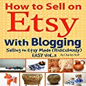 How to Sell on Etsy with Blogging: Selling on Etsy Made Ridiculously Easy, Vol. 3 Audiobook by Charles Huff Narrated by Gary J. Chambers
