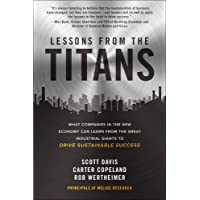 Lessons from the Titans: What Companies in the New Economy Can Learn from the Great Industrial Giants to Drive…
