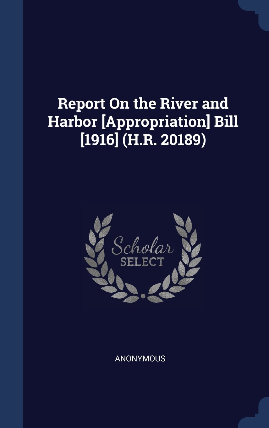 Report On the River and Harbor [Appropriation] Bill [1916] (H.R. 20189) pdf epub