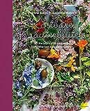 Kostbare Kräuterblüten: 95 Rezepte mit essbaren Schönheiten aus dem Garten