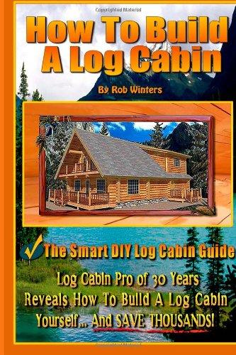 How To Build A Log Cabin - The Smart DIY Log Cabin Guide (2013) (Pdf & Epub) Goon...