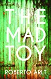 Front cover for the book The mad toy by Roberto Arlt