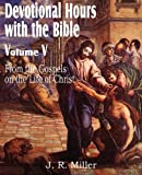 Devotional Hours with the Bible Volume V, from the Gospels, on the Life of Christ, J. R. Miller, 1612032036