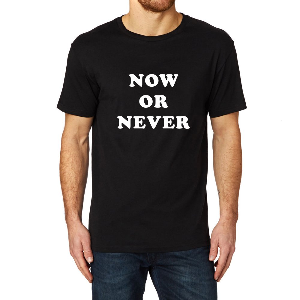 Loo Show Now Or Never Casual T Shirts Tee