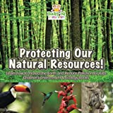 Protecting Our Natural Resources! Learn How to Protect the Earth and Reduce Pollution for Kids - Children's Environment & Ecology Books