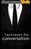 Conversation: tactiques de conversation et stratégies pour les relations de base pour une meilleure communication, comment communiquer avec n'importe qui ... Humour, Charme, Leadership, succès t. 1)