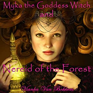 Myka the Goddess Witch and Nereid of the Forest Audiobook