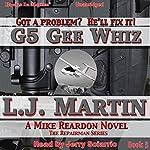 G5 Gee Whiz: The Repairman, Book 3 | L. J. Martin