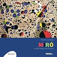 Miró : La tête dans les étoiles par Caroline Larroche