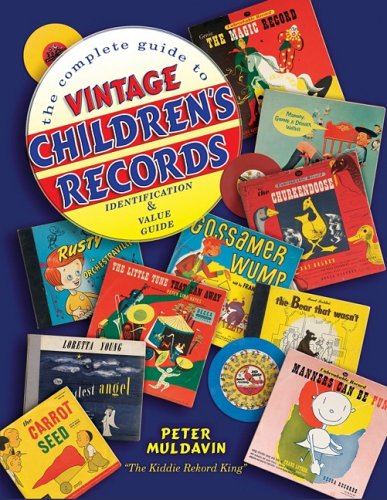 The Complete Guide to Vintage Children's Records, Identification & Value Guide (Records Vintage Value)