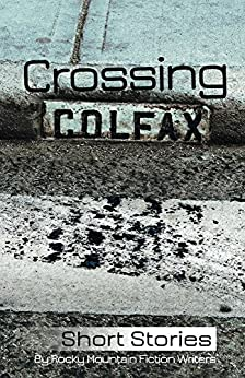 Crossing Colfax: Short Stories by Rocky Mountain Fiction Writers by [Hammond, Warren, Husain, Martha, Mizushima, Margaret, Hutcheson, Thea, Lansing, Kate, Valour, T, Hodapp, Angie, Milan, Zach, Silver, L, Winstead, B]