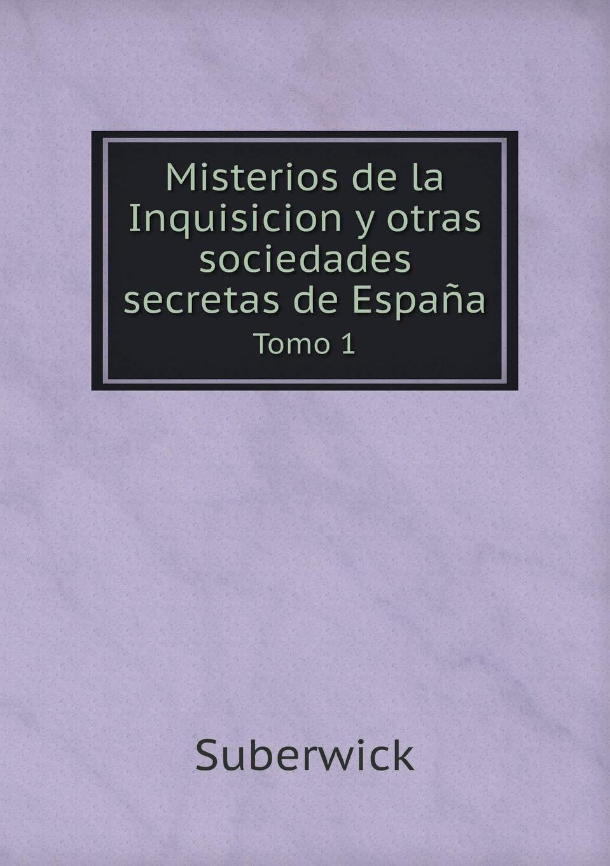 Misterios de la Inquisicion y otras sociedades secretas de España Tomo 1: Amazon.es: Suberwick: Libros