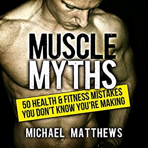 Muscle Myths: 50 Health & Fitness Mistakes You Don't Know You're Making Audiobook
