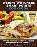 Weight Watchers Smart Points Cookbook: Award Winning Weight Watchers Recipes for Rapid Fat Loss; Smart Points, Photos, Serving Size, and Nutritional Information for EVERY SINGLE RECIPE!