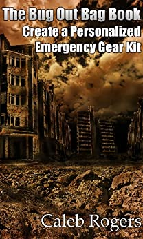 The Bug Out Bag Book - Create a Personalized Emergency Gear Kit by [Rogers, Caleb]
