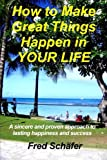 How to Make Great Things Happen in YOUR LIFE, Fred Schäfer, 148951130X