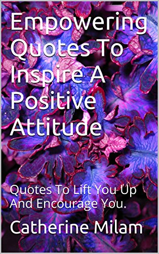 Success Empowering Quotes To Inspire Positive Attitude Quotes To Lift You Up And Encourage You Amazoncom Empowering Quotes To Inspire Positive Attitude Quotes To Lift You