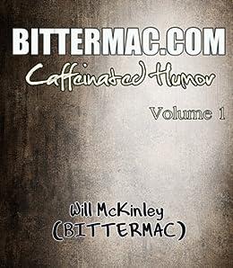 Bittermac.com Caffeinated Humor Volume 1 by [McKinley, Will]