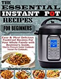THE ESSENTIAL INSTANT POT RECIPES FOR