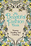 My Beautiful Fashion Book: Drawing, Doodling and Colouring (My Book)