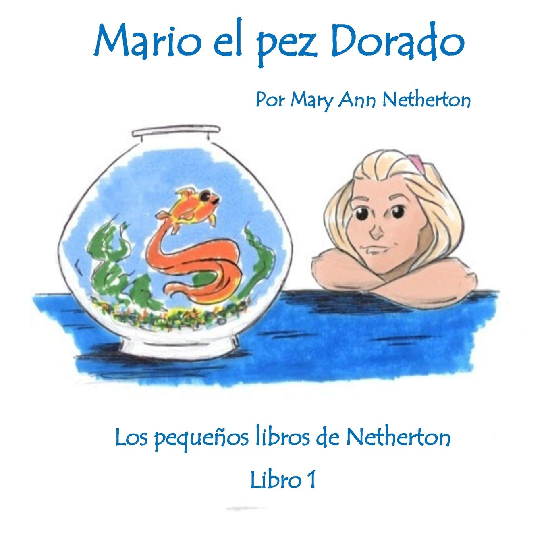 Mario el pez Dorado: Mary Ann Netherton: 9781949609615: Amazon.com: Books