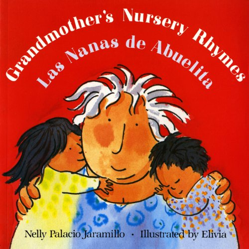 Grandmother's Nursery Rhymes/Las Nanas de Abuelita: Lullabies, Tongue Twisters, and Riddles from South America/Canciones de Cuna, Trabalenguas y Adivi