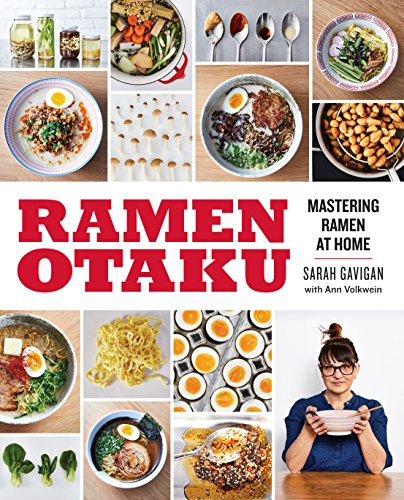 Ramen Otaku: Mastering Ramen at Home by Sarah Gavigan, Ann Volkwein