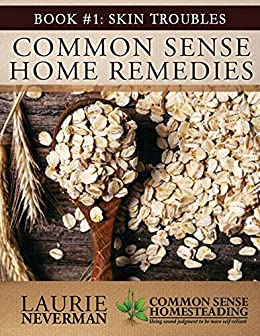 Common Sense Home Remedies Book #1: Skin Troubles by [Neverman, Laurie]