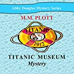 Titanic Museum Mystery | M.M. Plott
